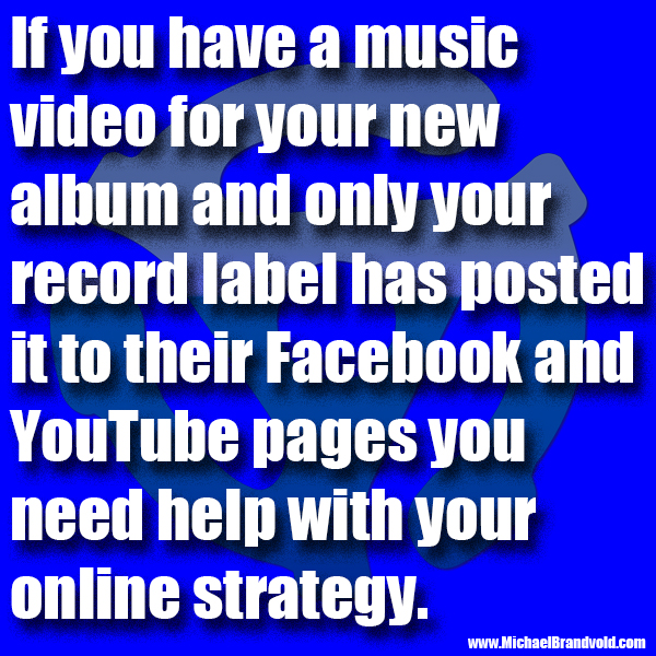 If you have a music video for your new album and only your record label has posted it to their Facebook and YouTube pages you need help with your online strategy.