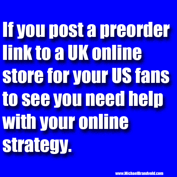 If you post a preorder link to a UK online store for your US fans to see...