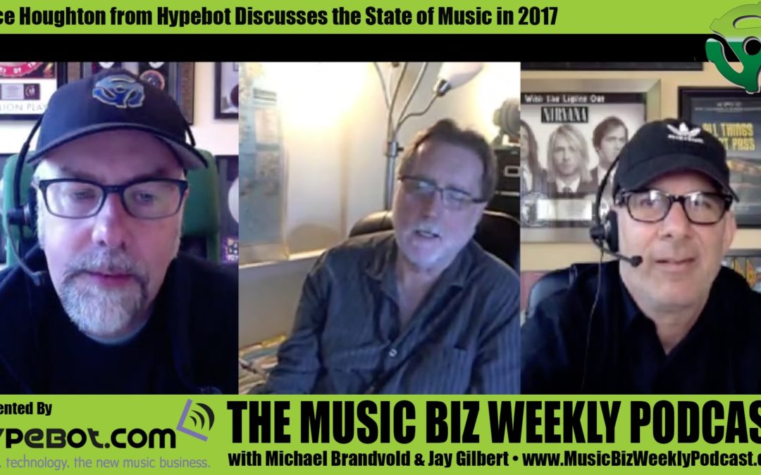 State of the Music Business in 2017 with Bruce Houghton from Hypebot