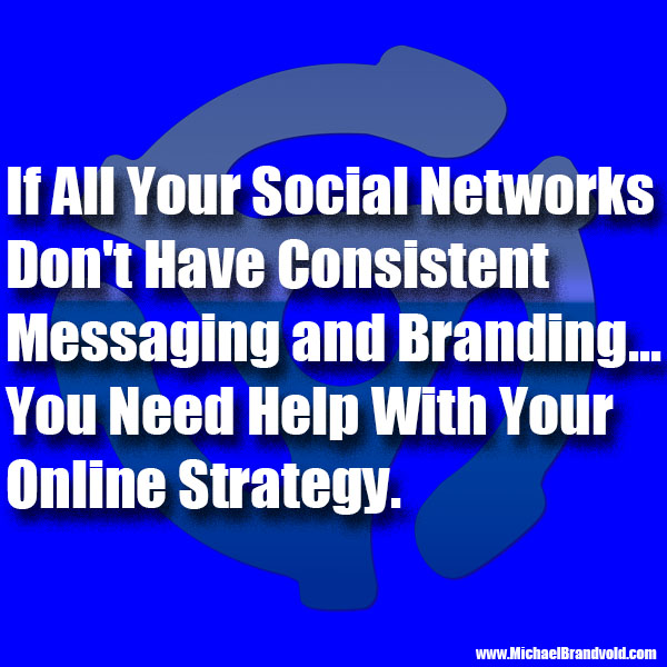 All Your Social Networks Need to Be Consistent in Messaging and Branding