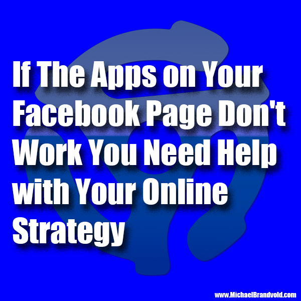 If The Apps on Your Facebook Page Don't Work You Need Help with Your Online Strategy