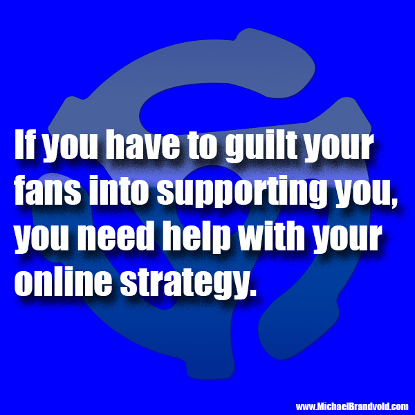 Never Guilt Your Fans Into Supporting You
