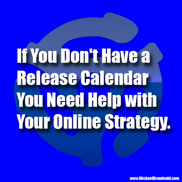 If You Don't Have a Release Calendar You Need Help with Your Online Strategy