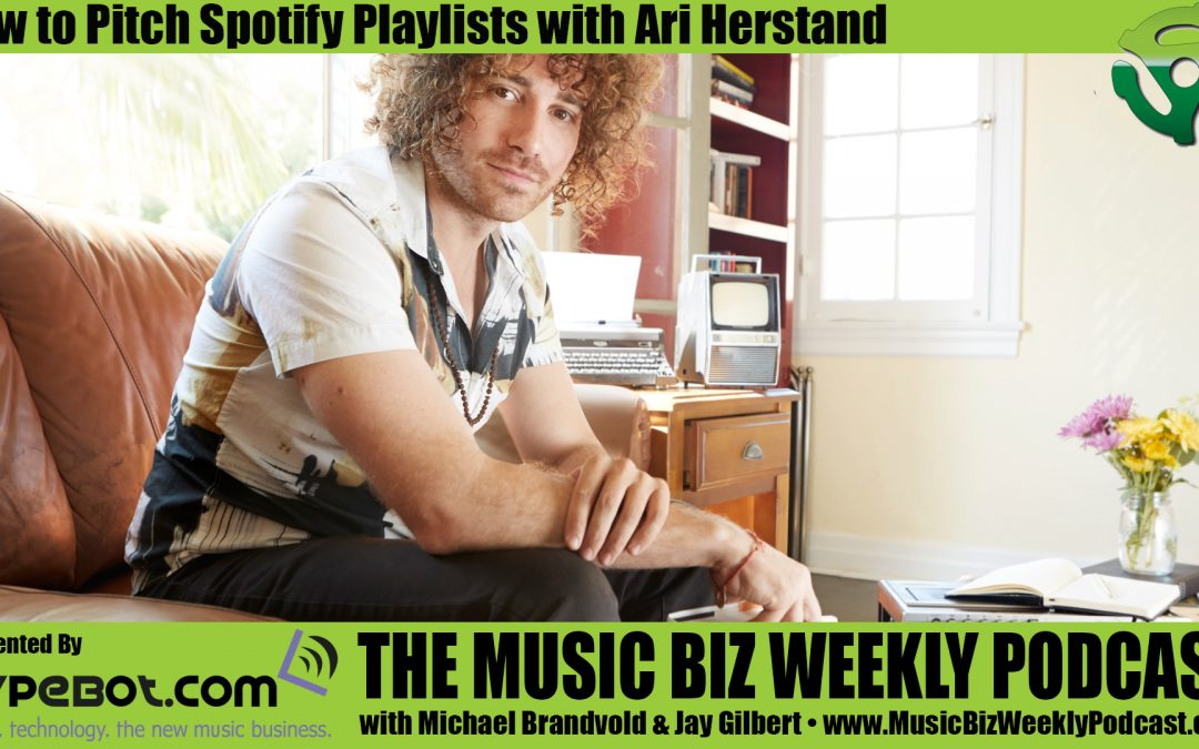 Ep. 299 How to Pitch to a Spotify Playlist with Ari Herstand