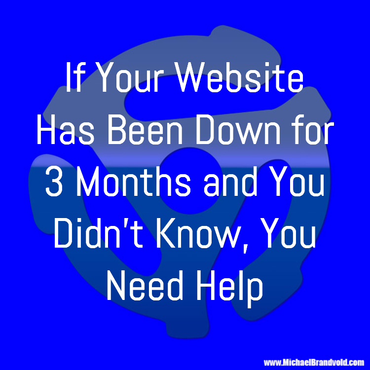 If Your Website Has Been Down for 3 Months and You Didn't Know, You Need Help