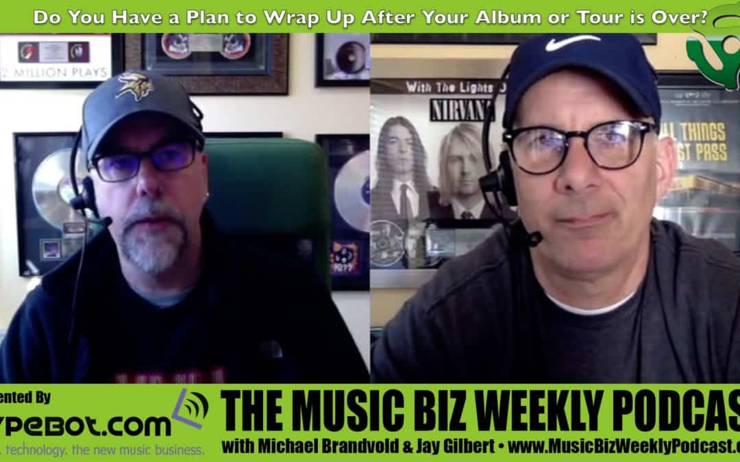 Do You Have a Plan to Wrap Up Your Marketing After Your Tour or Album is Over?