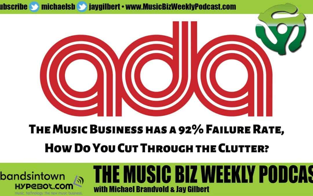Ep. 484 The Music Business has a 92% Failure Rate, How Do You Cut Through the Clutter?