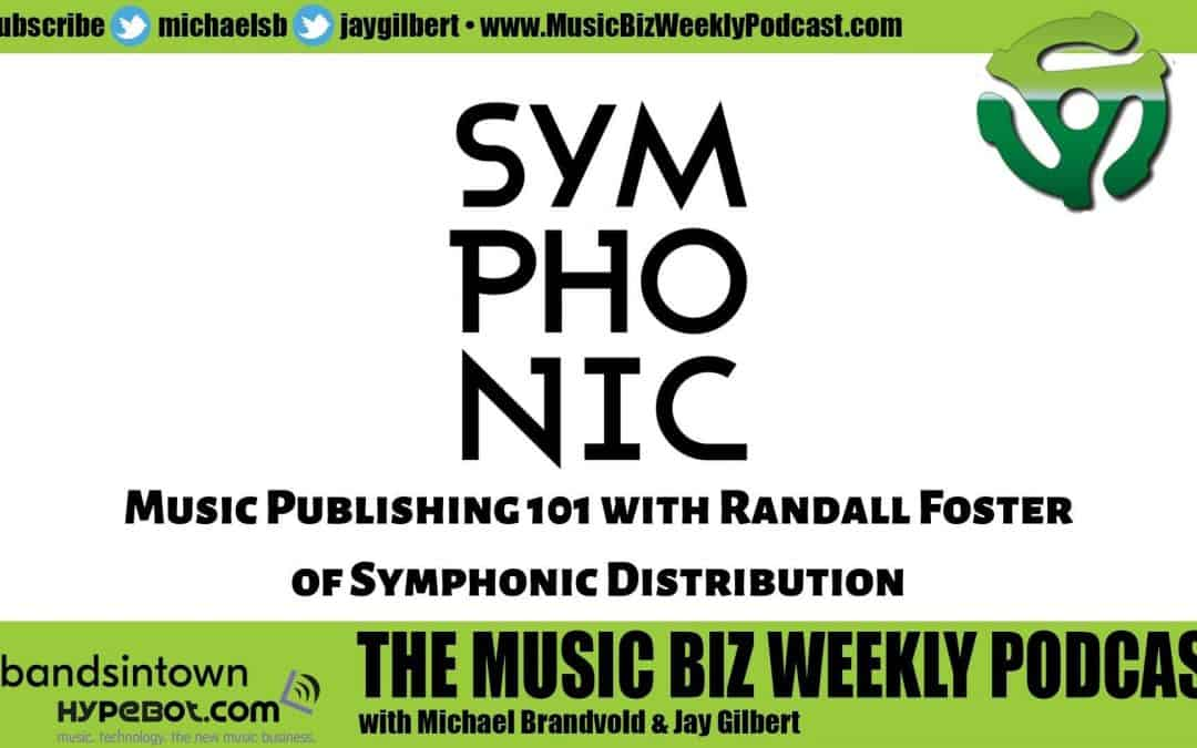Ep. 488 Music Publishing 101 with Randall Foster of Symphonic Distribution